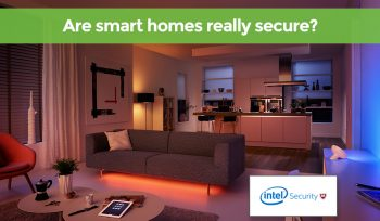 Are smart homes secure? We find out off the back of Intel's Smart Home Survey