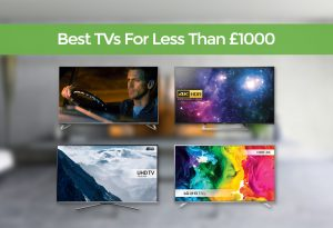 Best TVs For Less Than £1000 UK